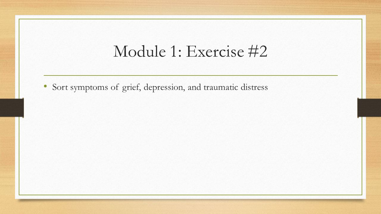 Module 1: Exercise #2 Sort symptoms of grief, depression, and traumatic distress