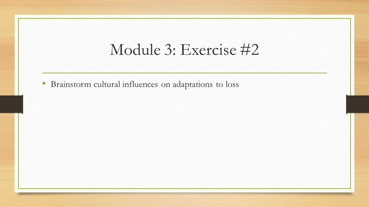 Module 3: Exercise #2 Brainstorm cultural influences on adaptations to loss