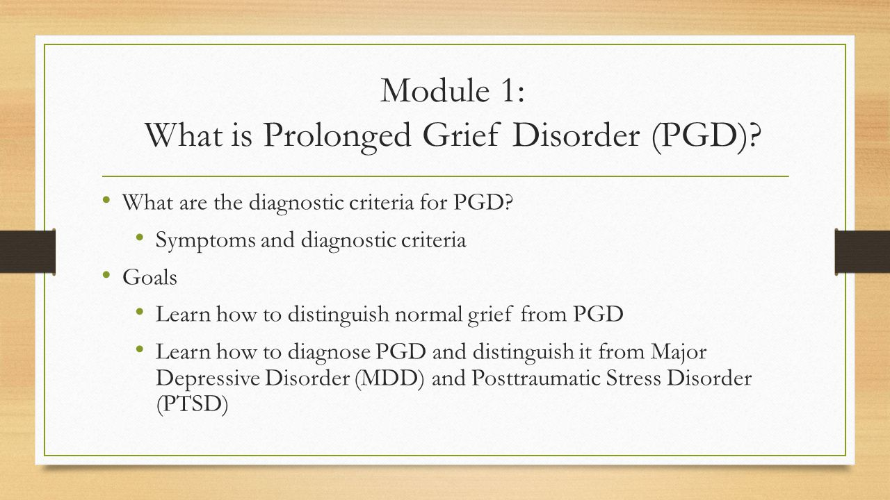 Module 1: What is Prolonged Grief Disorder (PGD). What are the diagnostic criteria for PGD.