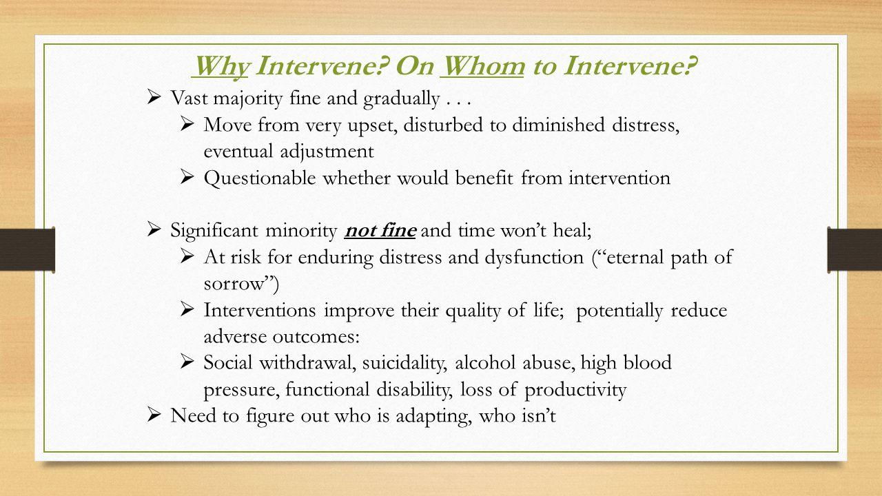 Why Intervene.On Whom to Intervene.  Vast majority fine and gradually...