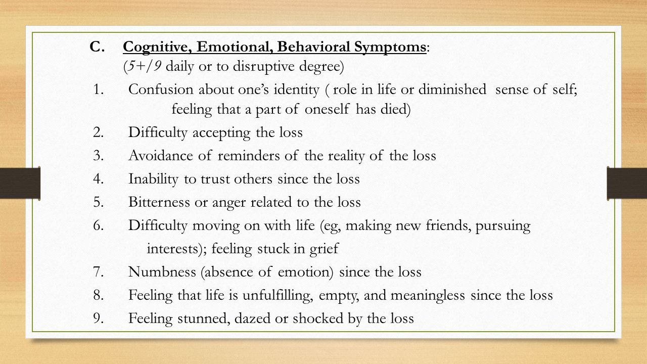 C. Cognitive, Emotional, Behavioral Symptoms: (5+/9 daily or to disruptive degree) 1.