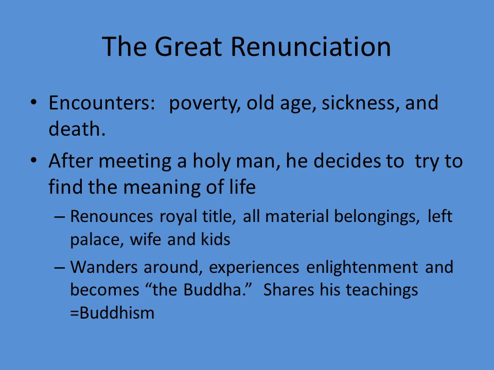 The Great Renunciation Encounters: poverty, old age, sickness, and death.