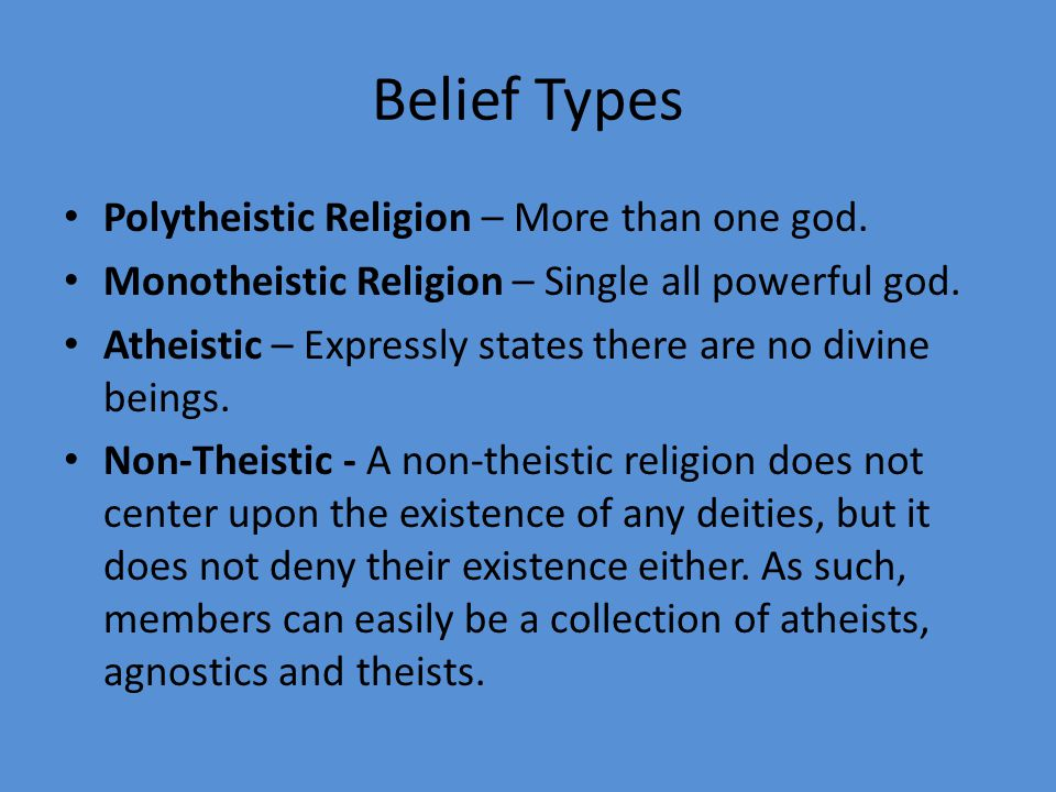 Belief Types Polytheistic Religion – More than one god.