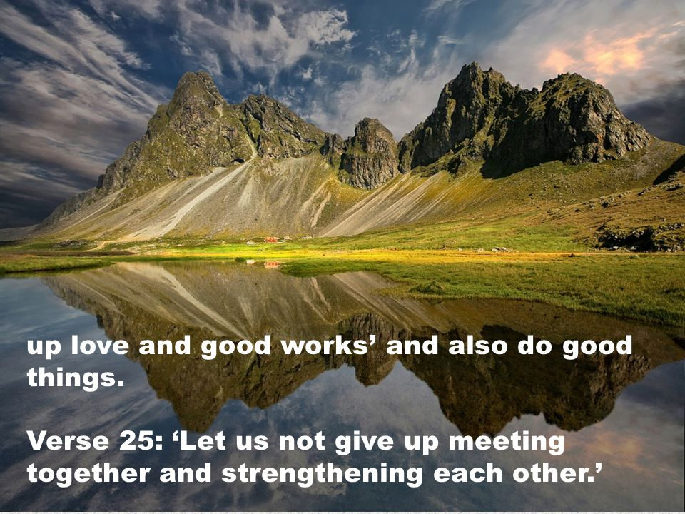 up love and good works' and also do good things.