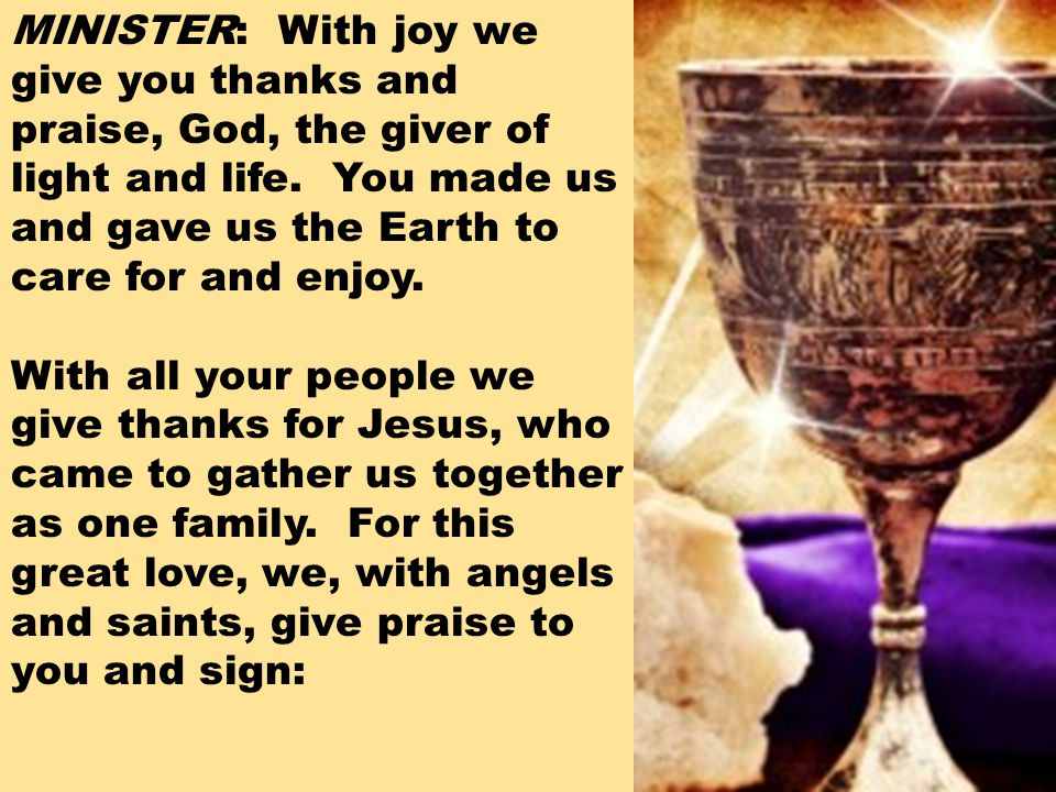 MINISTER: With joy we give you thanks and praise, God, the giver of light and life.