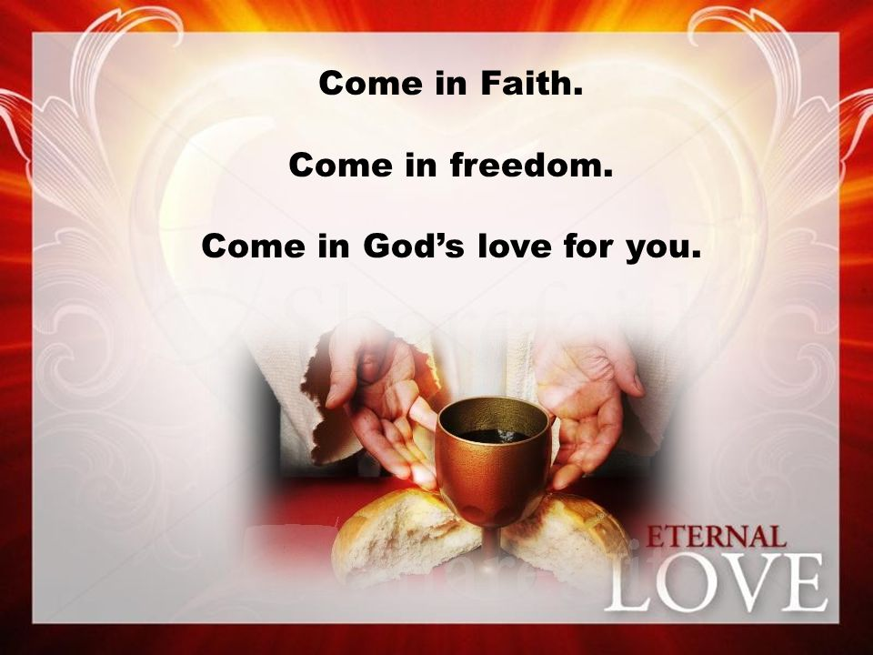 Come in Faith. Come in freedom. Come in God's love for you.