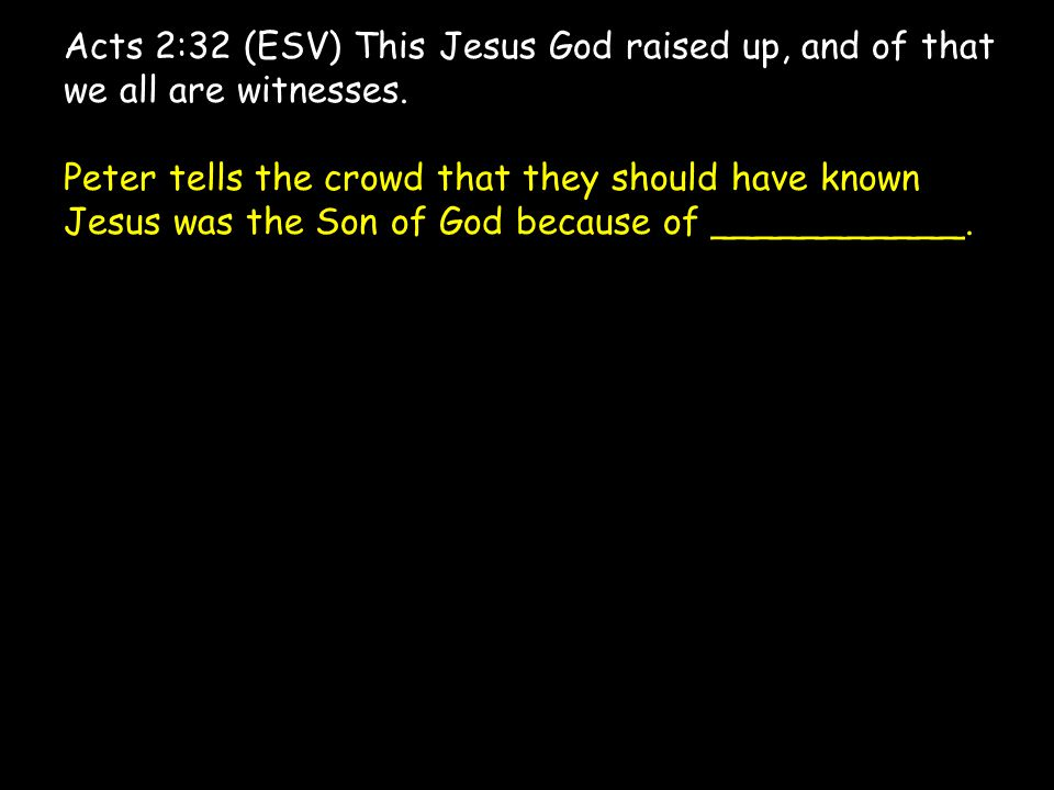 Acts 2:32 (ESV) This Jesus God raised up, and of that we all are witnesses.