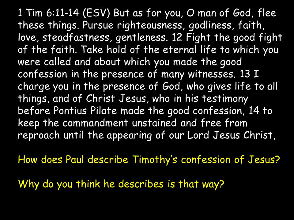 1 Tim 6:11-14 (ESV) But as for you, O man of God, flee these things.