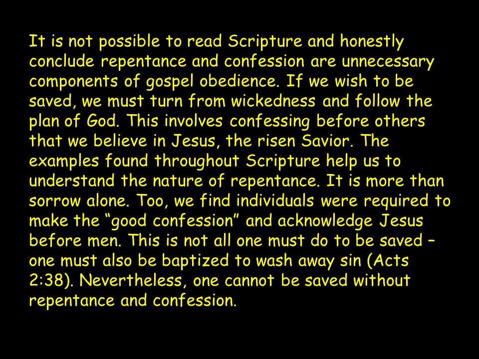 It is not possible to read Scripture and honestly conclude repentance and confession are unnecessary components of gospel obedience.