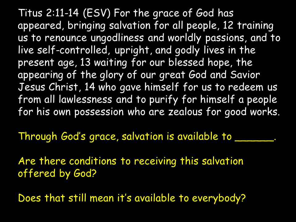 Titus 2:11-14 (ESV) For the grace of God has appeared, bringing salvation for all people, 12 training us to renounce ungodliness and worldly passions,