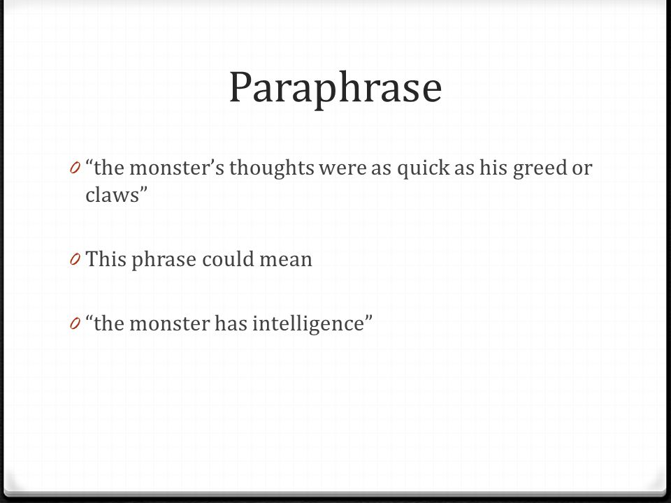 """Paraphrase 0 """"the monster's thoughts were as quick as his greed or claws"""" 0 This phrase could mean 0 """"the monster has intelligence"""""""