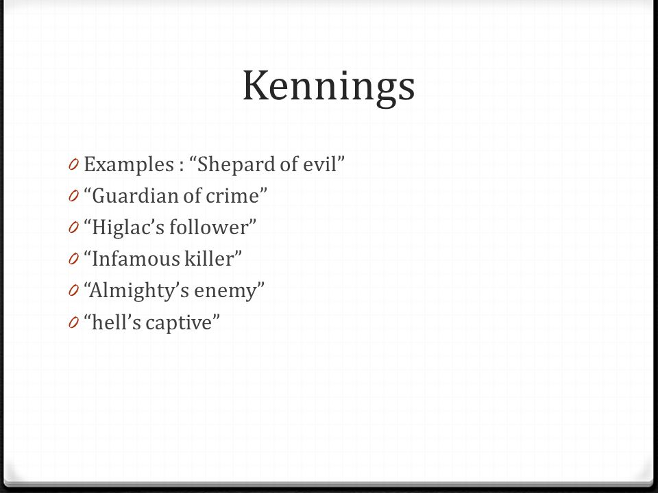 """Kennings 0 Examples : """"Shepard of evil"""" 0 """"Guardian of crime"""" 0 """"Higlac's follower"""" 0 """"Infamous killer"""" 0 """"Almighty's enemy"""" 0 """"hell's captive"""""""