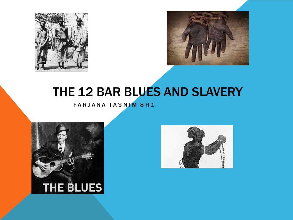 THE 12 BAR BLUES AND SLAVERY FARJANA TASNIM 8H1