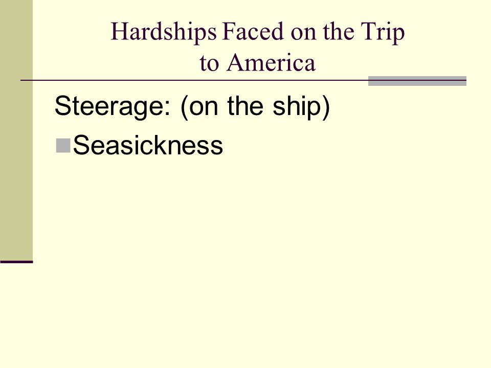 Hardships Faced on the Trip to America Steerage: (on the ship) Seasickness
