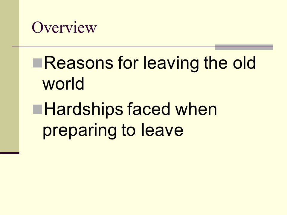 Overview Reasons for leaving the old world Hardships faced when preparing to leave