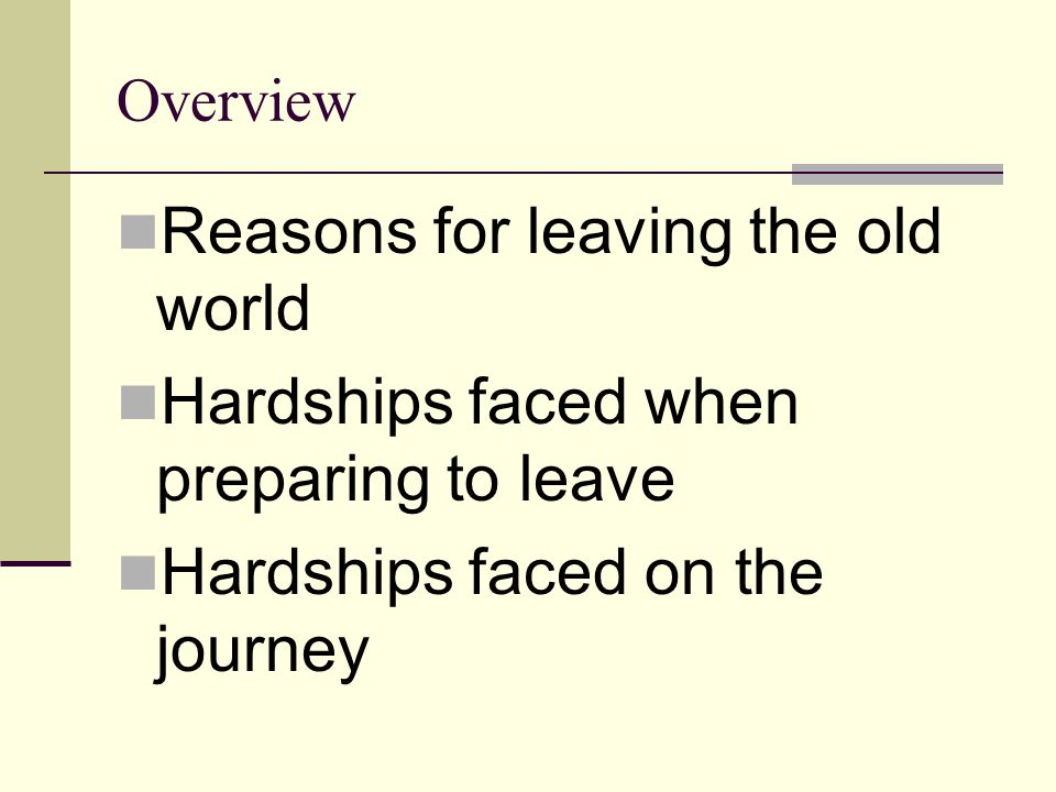 Overview Reasons for leaving the old world Hardships faced when preparing to leave Hardships faced on the journey