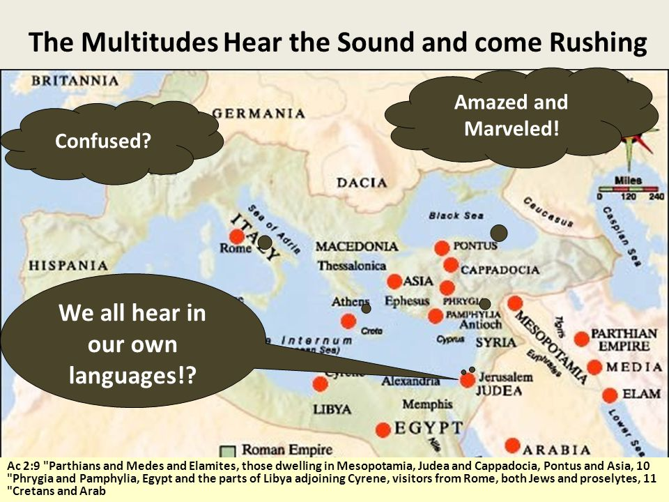 The Multitudes Hear the Sound and come Rushing Confused? Amazed and Marveled! We all hear in our own languages!? Ac 2:9