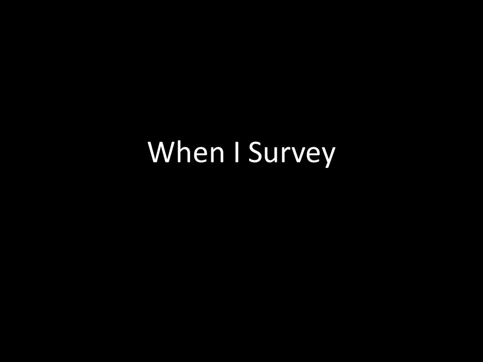 When I Survey