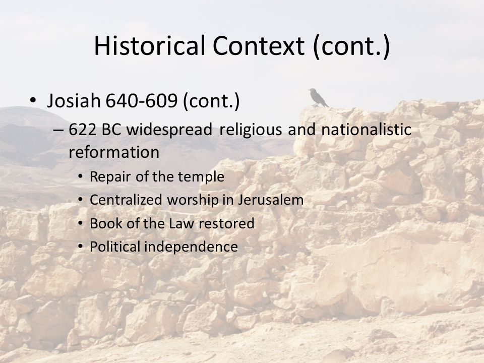 Historical Context (cont.) Jehoiachin (Jeconiah) 598-597 (2 Kings 24-25) – Placed on the throne when Jehoiakim dies – Full Babylonian army surrounds the city (Dec.