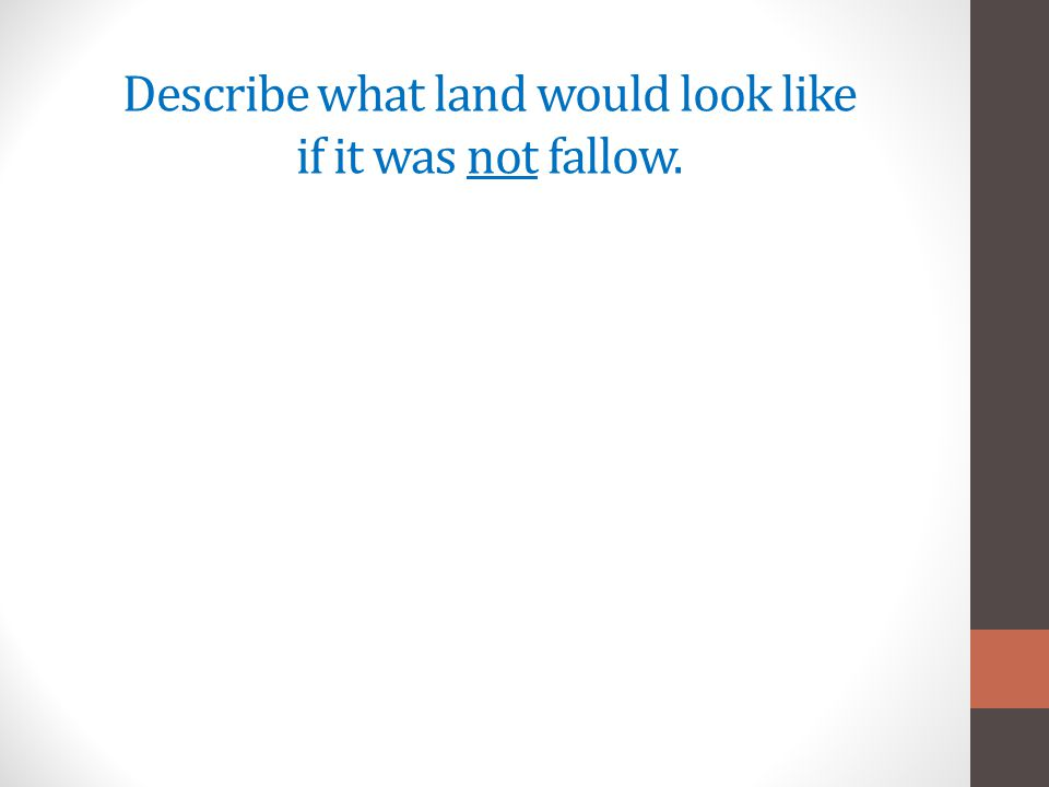 Describe what land would look like if it was not fallow.