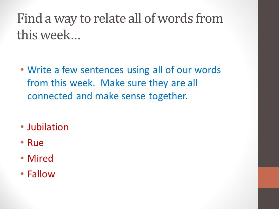 Find a way to relate all of words from this week… Write a few sentences using all of our words from this week.