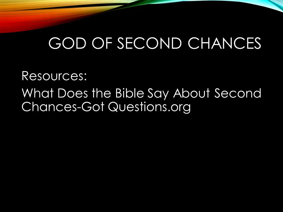 GOD OF SECOND CHANCES Resources: What Does the Bible Say About Second Chances-Got Questions.org
