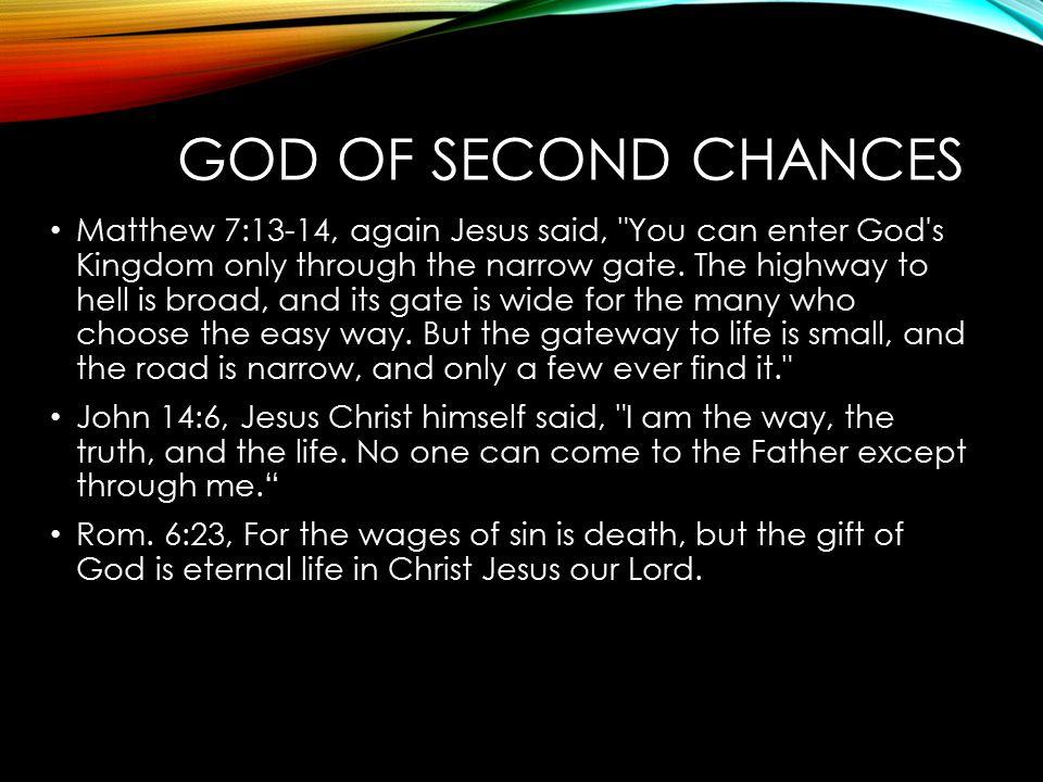 GOD OF SECOND CHANCES Matthew 7:13-14, again Jesus said,