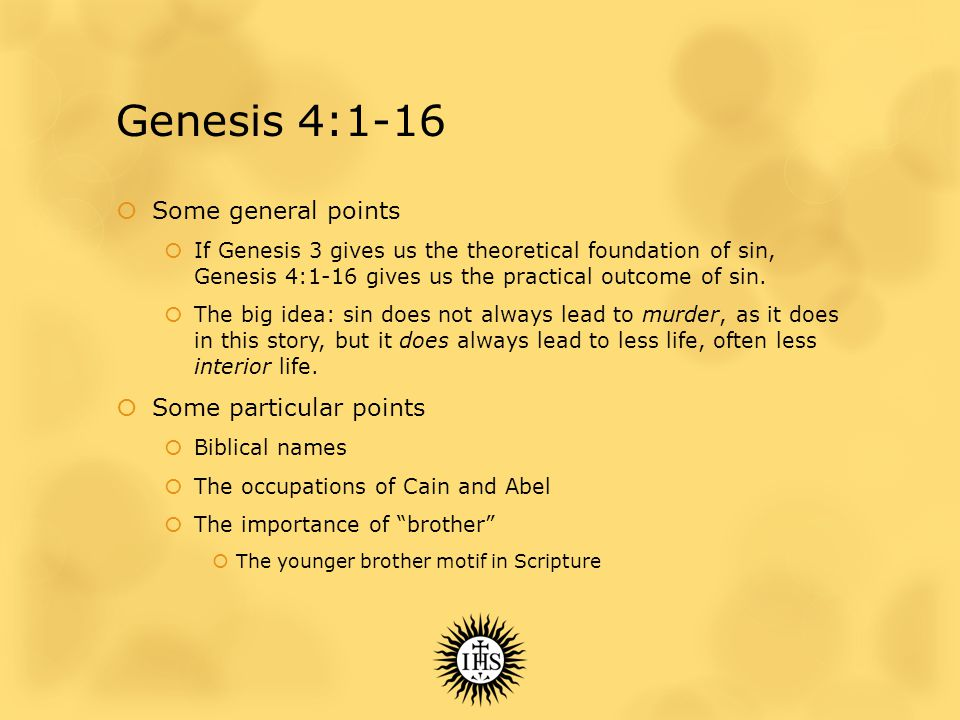 Genesis 4:1-16  An absolutely key phrase:  Then the L ORD said to Cain, 'Why are you angry.