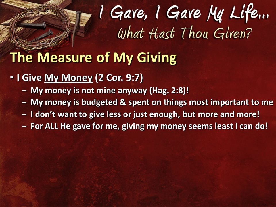 The Measure of My Giving I Give My Money (2 Cor. 9:7) I Give My Money (2 Cor.