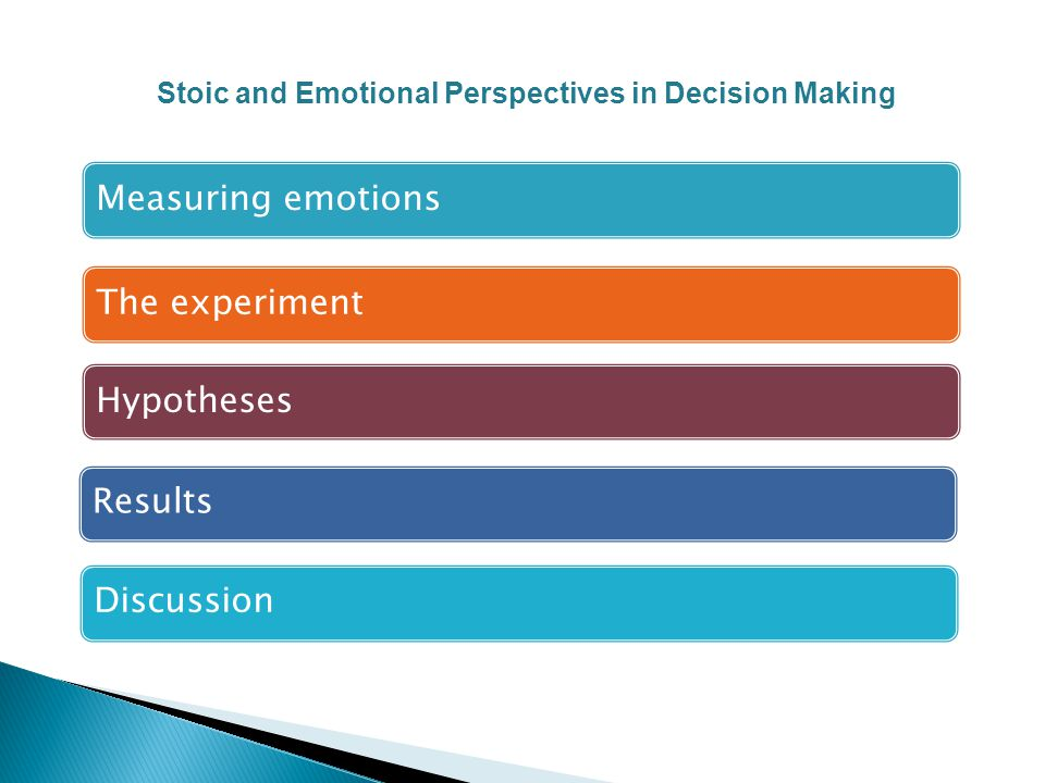 Measuring emotions The experiment Hypotheses Results Discussion Stoic and Emotional Perspectives in Decision Making