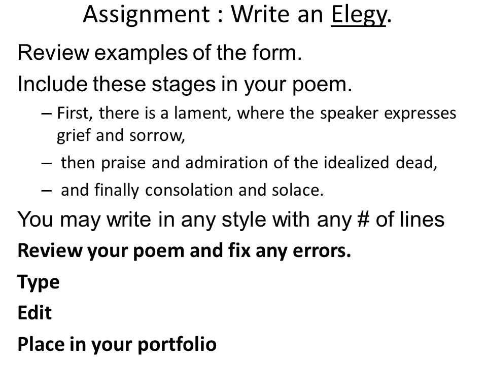 Assignment : Write an Elegy. Review examples of the form.