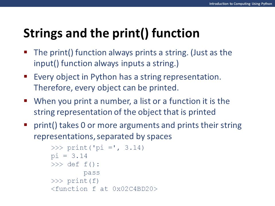 Introduction to Computing Using Python Strings and the print() function  The print() function always prints a string.