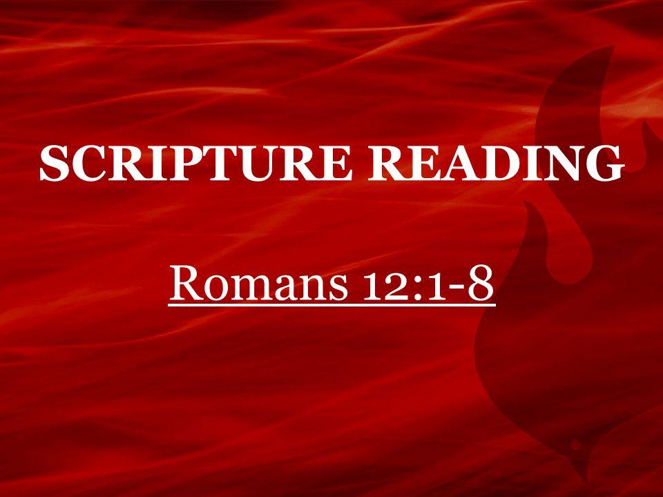 SCRIPTURE READING Romans 12:1-8