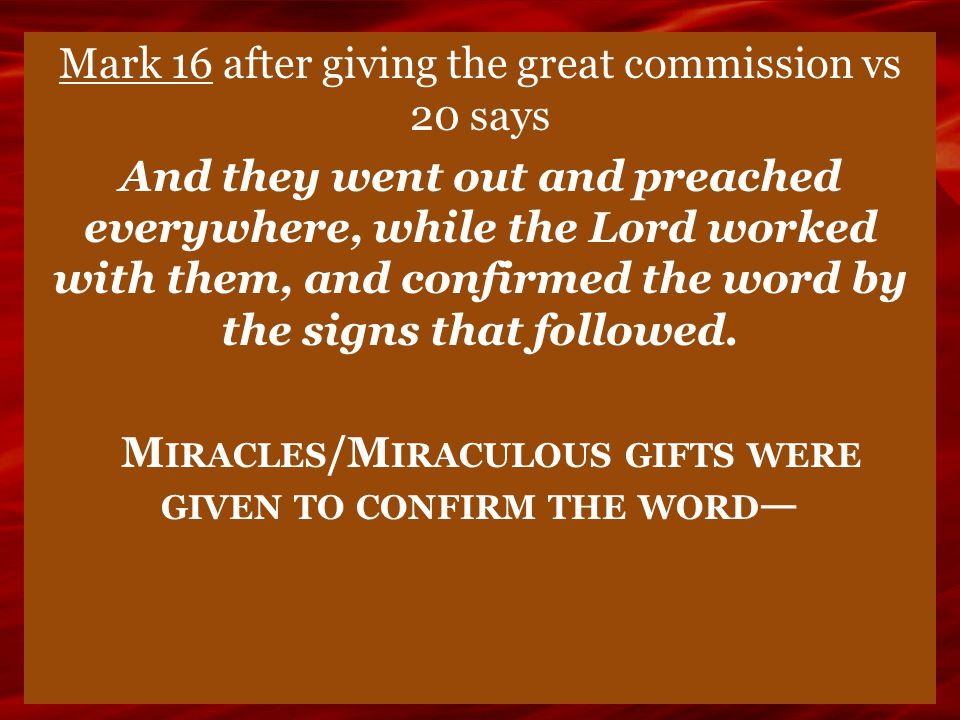 Mark 16 after giving the great commission vs 20 says And they went out and preached everywhere, while the Lord worked with them, and confirmed the wor