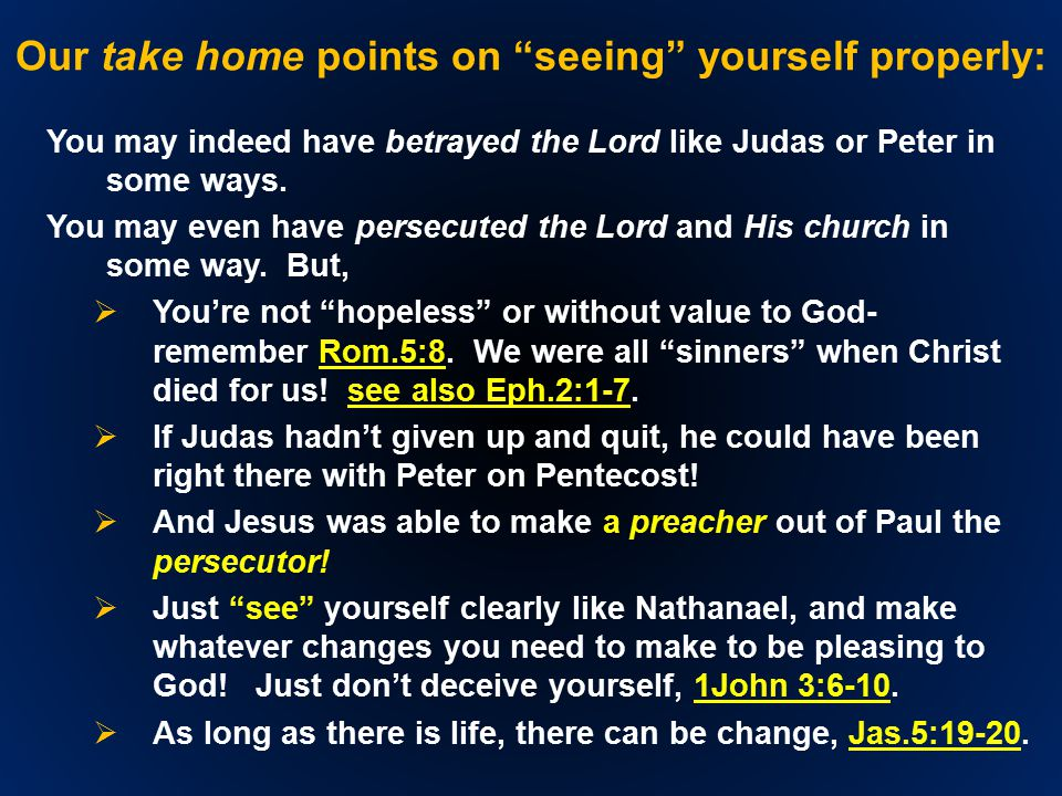 Our take home points on seeing yourself properly: You may indeed have betrayed the Lord like Judas or Peter in some ways.