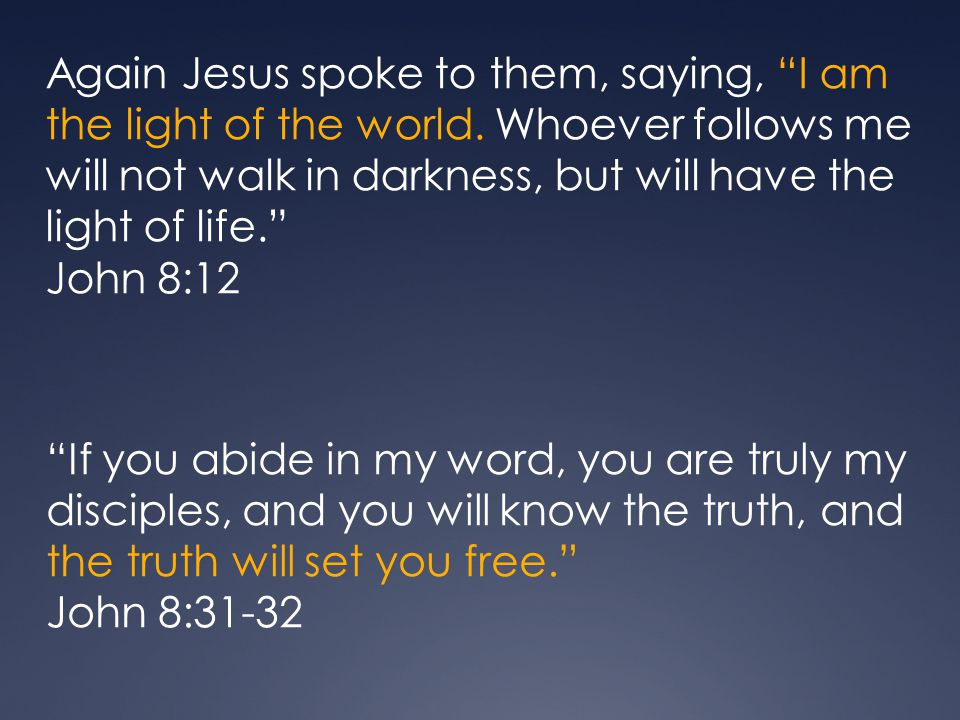 Again Jesus spoke to them, saying, I am the light of the world.