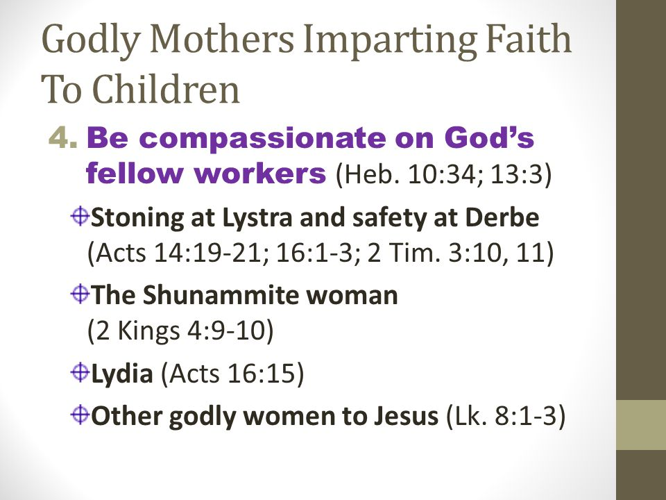 Godly Mothers Imparting Faith To Children 4.Be compassionate on God's fellow workers (Heb.
