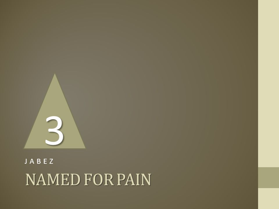 NAMED FOR PAIN JABEZ 3