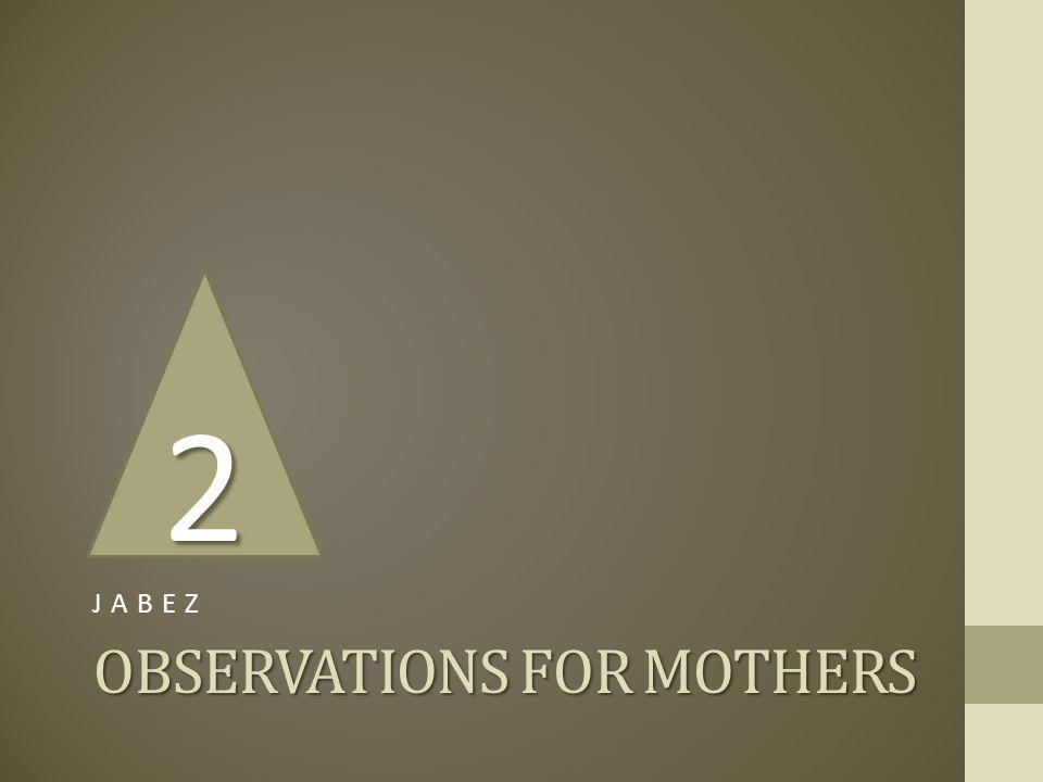 OBSERVATIONS FOR MOTHERS JABEZ 2