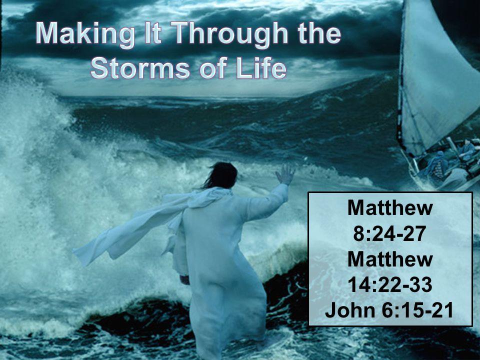Matthew 8:24-27 Matthew 14:22-33 John 6:15-21