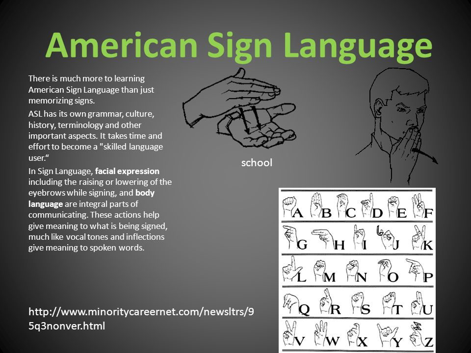 American Sign Language There is much more to learning American Sign Language than just memorizing signs.
