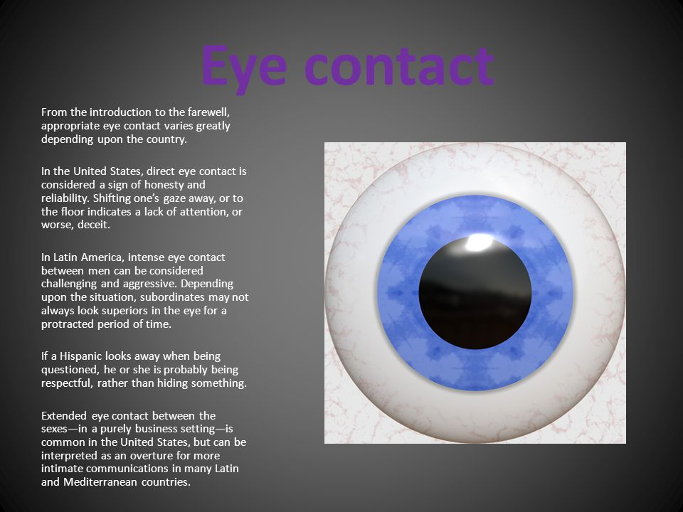 Eye contact From the introduction to the farewell, appropriate eye contact varies greatly depending upon the country.