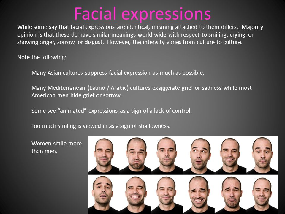 Facial expressions While some say that facial expressions are identical, meaning attached to them differs.
