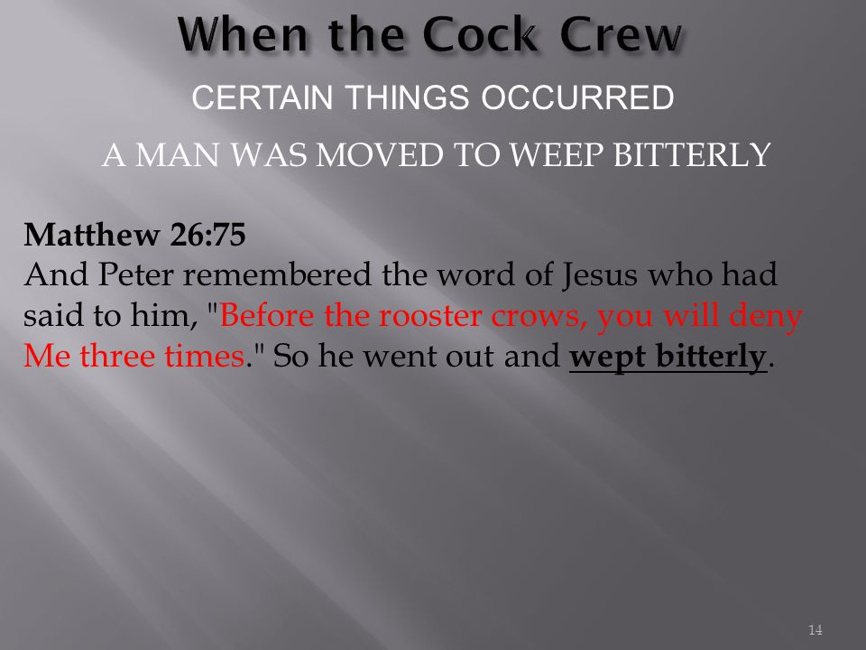 CERTAIN THINGS OCCURRED Matthew 26:75 And Peter remembered the word of Jesus who had said to him,