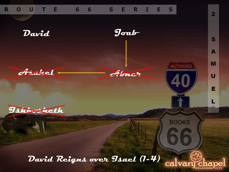 David Joab Asahel Abner Ishbosheth David Reigns over Isael (1-4)