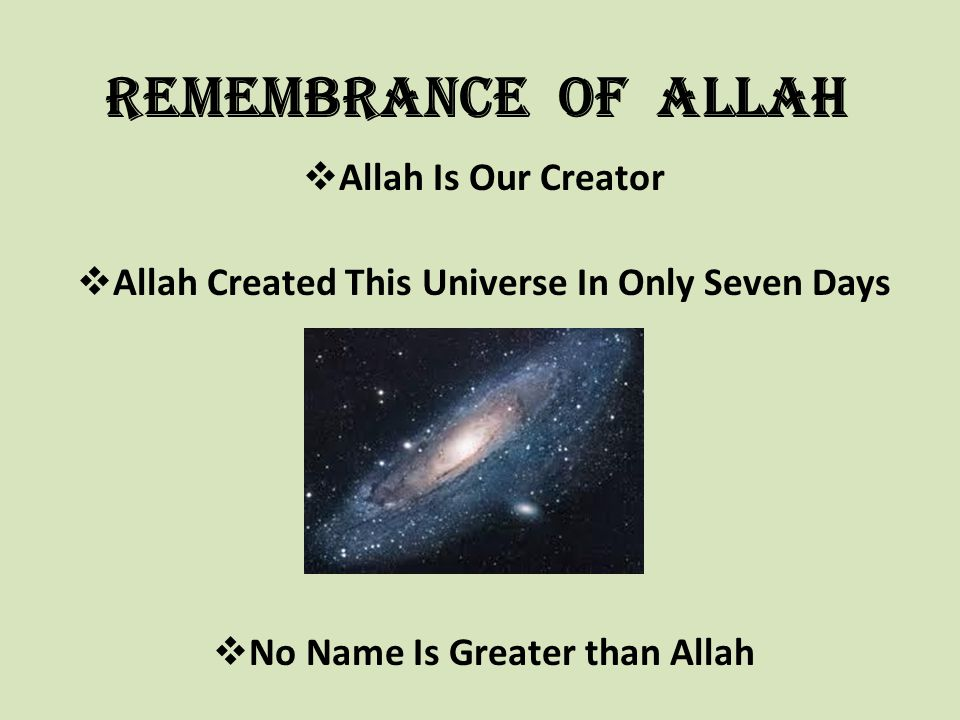 Remembrance Of Allah  Allah Is Our Creator  Allah Created This Universe In Only Seven Days  No Name Is Greater than Allah