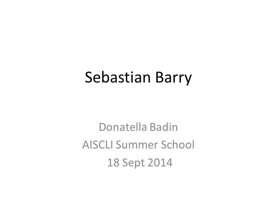 Sebastian Barry Donatella Badin AISCLI Summer School 18 Sept 2014