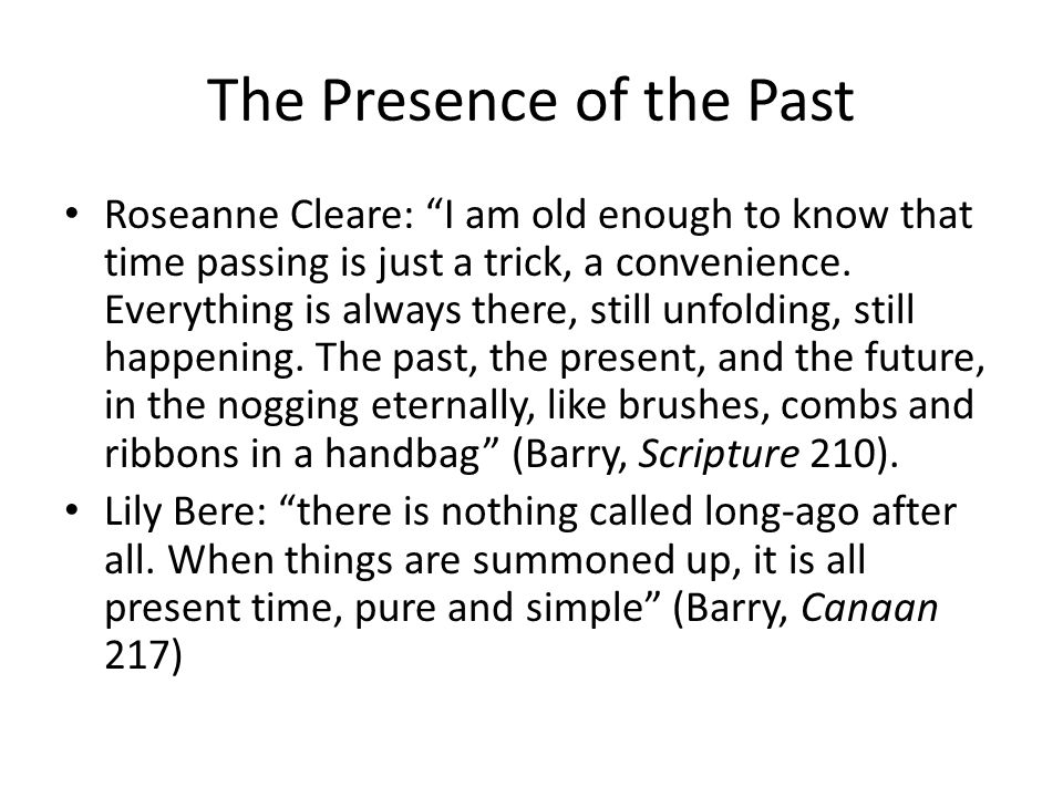 """The Presence of the Past Roseanne Cleare: """"I am old enough to know that time passing is just a trick, a convenience. Everything is always there, still"""