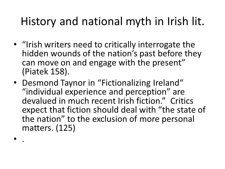 """History and national myth in Irish lit. """"Irish writers need to critically interrogate the hidden wounds of the nation's past before they can move on a"""