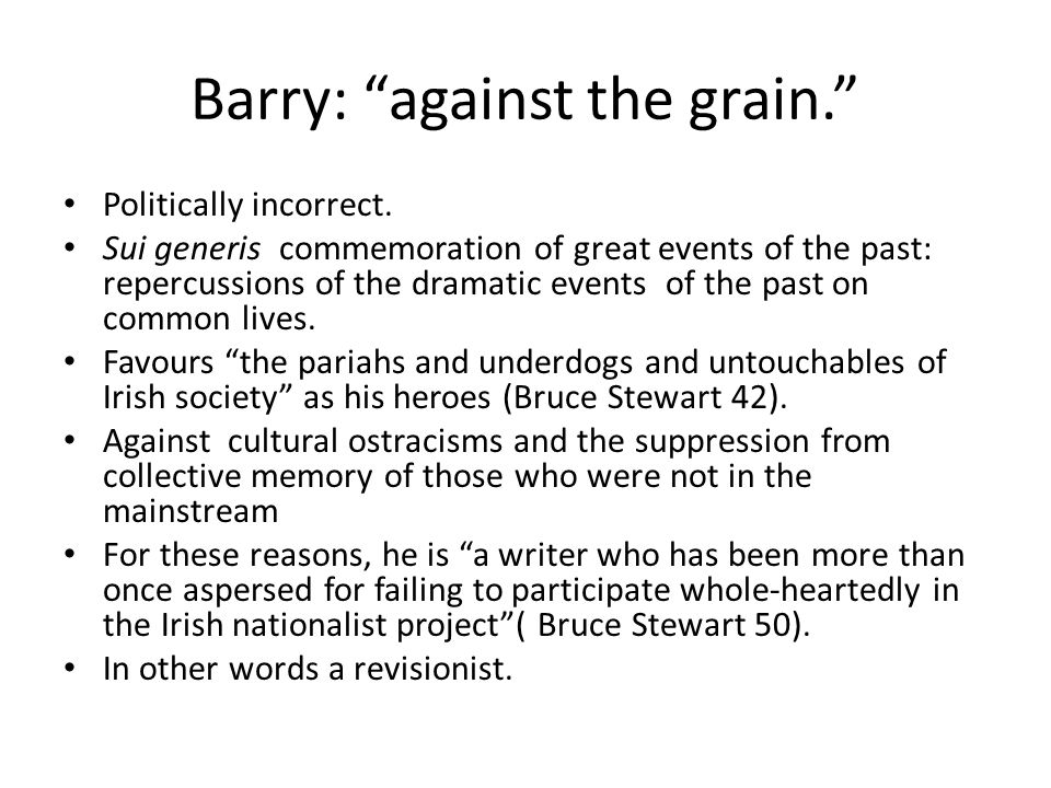"""Barry: """"against the grain."""" Politically incorrect. Sui generis commemoration of great events of the past: repercussions of the dramatic events of the"""